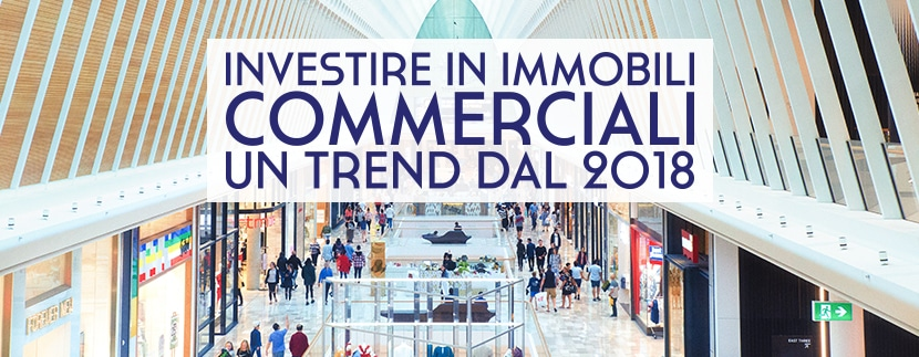 4b9e98fc1c NUOVO TREND 2018: INVESTIRE IN IMMOBILI COMMERCIALI! – CasaGroup